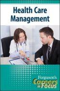 Careers in Focus: Health Care Management